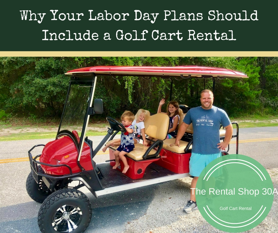 30a the rental shop 30a blog why your labor day plans for Golf cart plans